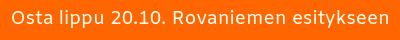 Osta lippu 20.10.2019 Rovaniemen esitykseen.