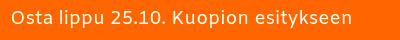 Osta lippu 25.10.2019 Kuopion esitykseen.